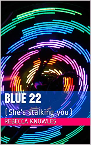 Blue 22: (She's stalking you) (English Edition)