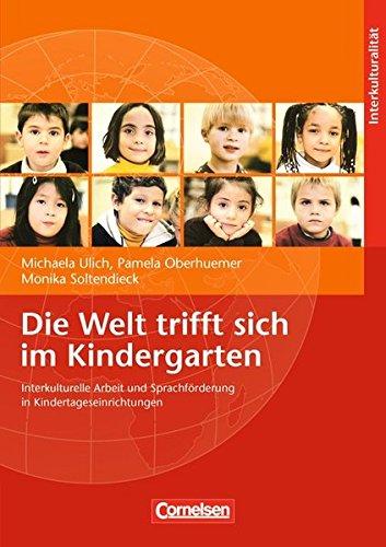 Die Welt trifft sich im Kindergarten: Interkulturelle Arbeit und Sprachförderung in Kindertageseinrichtungen