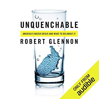 Unquenchable     America's Water Crisis and What to do About it              Written by:                                                                                                                                 Robert Glennon                               Narrated by:                                                                                                                                 J. Paul Guimont                      Length: 12 hrs and 6 mins     1 rating     Overall 5.0