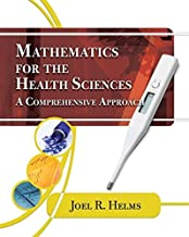 By Joel R. Helms Mathematics for Health Sciences: A Comprehensive Approach (1st Edition)