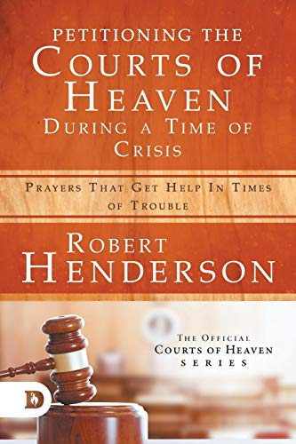Compare Textbook Prices for Petitioning the Courts of Heaven During Times of Crisis: Prayers That Get Help in Times of Trouble  ISBN 9780768456752 by Henderson, Robert
