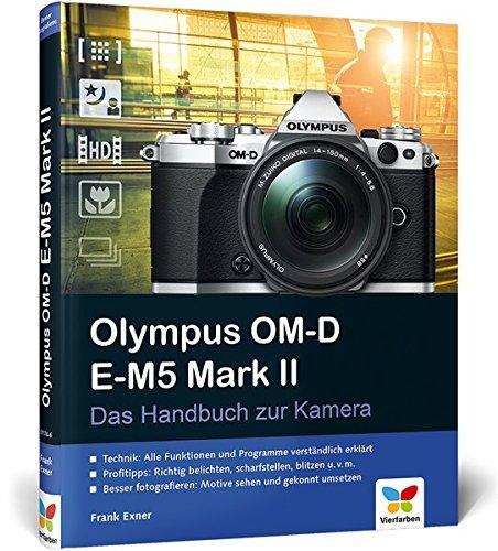 Olympus OM-D E-M5 Mark II: Das Handbuch zur Kamera. Der Praxisratgeber für den Einstieg mit vielen Profitipps.