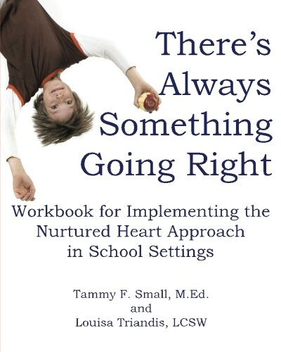 Theres Always Something Going Right Workbook For Implementing The Nurtured Heart Approach In School Settings