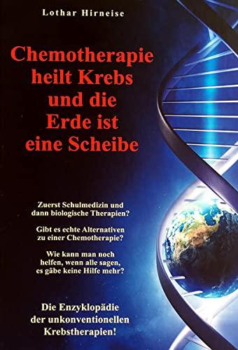 Hirneise, Lothar:<br>Chemotherapie heilt Krebs und die Erde ist eine Scheibe - jetzt bei Amazon bestellen