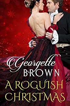 A Roguish Christmas: A Holiday Romance Collection (Steamy Regency Romances) by [Georgette Brown]