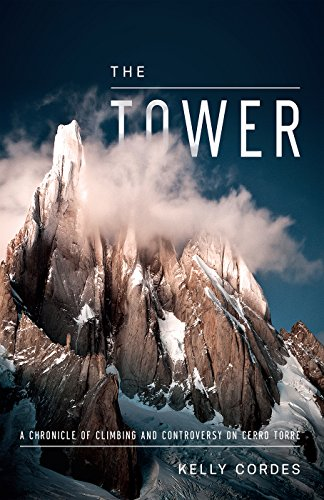 The Tower: A Chronicle of Climbing and Controversy on Cerro Torre