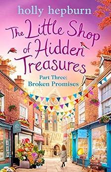 Little Shop of Hidden Treasures Part Three: Broken Promises by [Holly Hepburn]