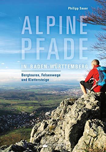 Alpine Pfade in Baden-Württemberg: Bergtouren, Felsenwege und Klettersteige