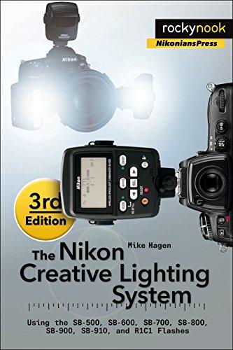 The Nikon Creative Lighting System, 3rd Edition: Using the SB-500, SB-600, SB-700, SB-800, SB-900, SB-910, and R1C1 Flashes (English Edition)