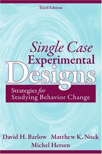 Single Case Experimental Designs: Strategies for Studying Behavior Change (3rd Edition) by David H.