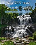 New York State Waterfall Guide (color edition): An Adventurer s Guide to the Empire State s Cool Cascades
