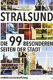 Stralsund: Die 99 Besonderheiten der Stadt: Die 99 besonderen Seiten der Stadt