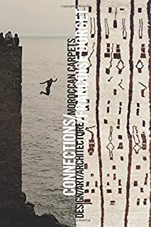 Connections: Moroccan Carpets/Art/Architecture/Design (English and French Edition)