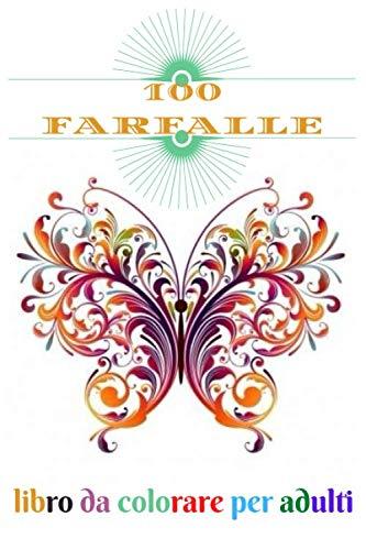 100 farfalle libro da colorare per adulti: Disegni da colorare con pagine da colorare divertenti, facili e rilassanti, 100 pagine, dimensioni 6 * 9 PDF Books