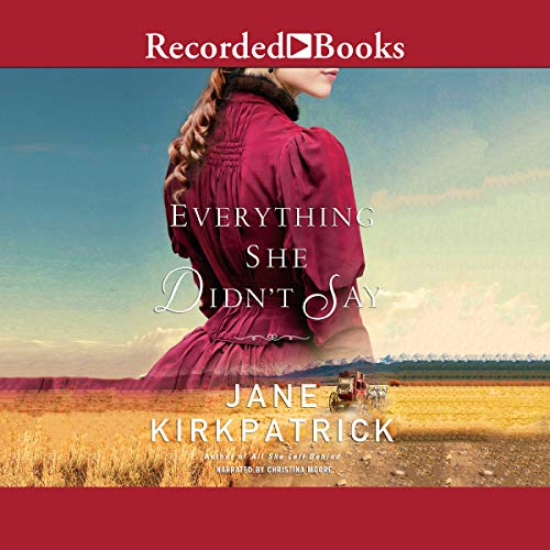 Everything She Didn't Say                   By:                                                                                                                                 Jane Kirkpatrick                               Narrated by:                                                                                                                                 Christina Moore                      Length: 10 hrs and 4 mins     10 ratings     Overall 4.4