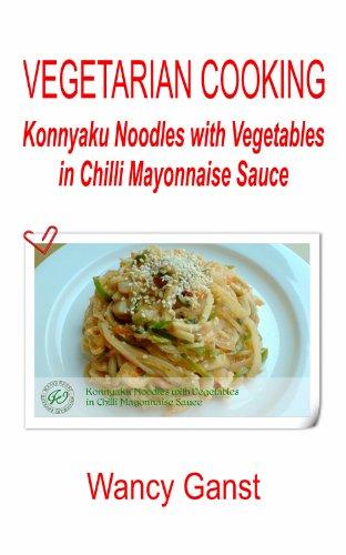 Vegetarian Cooking: Konnyaku Noodles with Vegetables in Chilli Mayonnaise Sauce (Vegetarian Cooking - Konnyaku Book 37) (English Edition)