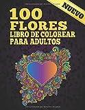 Libro de Colorear para Adultos 100 Flores: Libro De Colorear De...