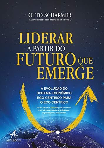 Liderar a partir do futuro que emerge: a evolução do sistema econômico ego-cêntrico para o eco-cêntrico