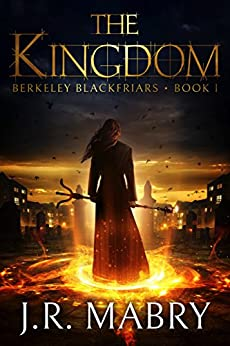 The Kingdom: A Gripping Urban Fantasy: Berkeley Blackfriars Book One by [J.R. Mabry]