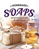 Homemade Soaps: Worth Your Time to Make (English Edition)