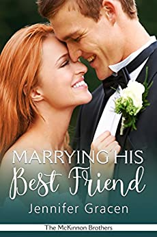 Marrying His Best Friend (The McKinnon Brothers Book 3) by [Jennifer Gracen]