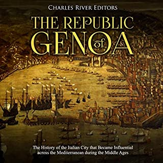 The Republic of Genoa     The History of the Italian City that Became Influential Across the Mediterranean During the Middle Ages              By:                                                                                                                                 Charles River Editors                               Narrated by:                                                                                                                                 Colin Fluxman                      Length: 1 hr and 24 mins     Not rated yet     Overall 0.0