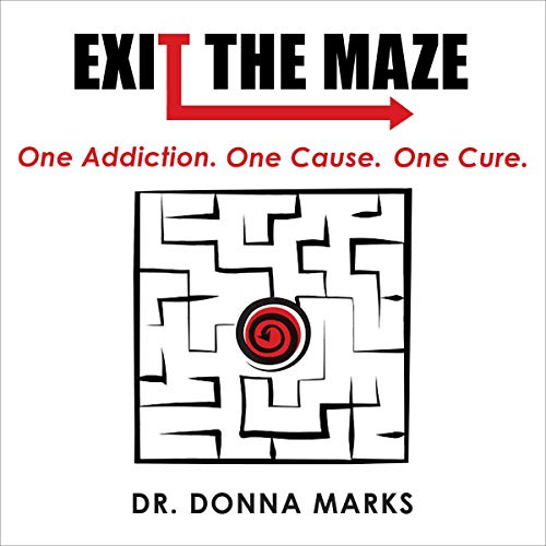 Download Exit the Maze: One Addiction, One Cause, One Cure audio book