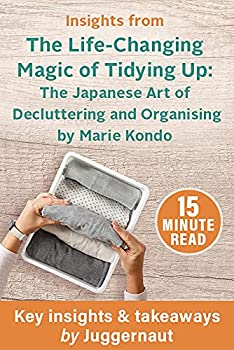 Insights from The Life-Changing Magic of Tidying Up  The Japanese Art of Decluttering and Organizing by Marie Kondo in 15 mins