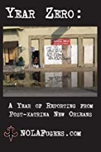 Year Zero: A Year of Reporting from post-Katrina New Orleans