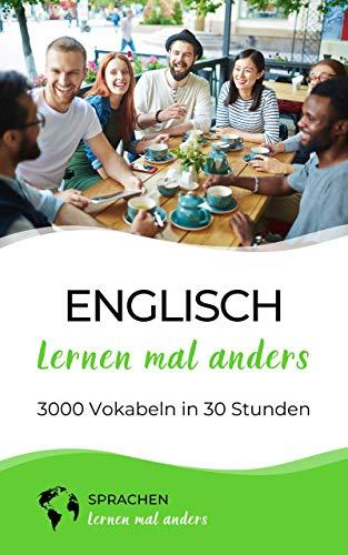 Englisch lernen mal anders - 3000 Vokabeln in 30 Stunden: Spielend einfach Vokabeln lernen mit einzigartigen Merkhilfen und Gedächtnistraining für Anfänger und Wiedereinsteiger
