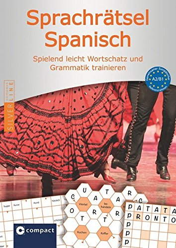 Compact Sprachrätsel Spanisch - Niveau A2 & B1: Spanisch-Rätsel zu Wortschatz und Grammatik