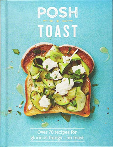 Kydd, E: Posh Toast: Over 70 Recipes for Glorious Things - On Toast
