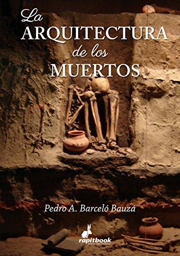 La arquitectura de los muertos: Análisis comparativo de los sistemas históricos de enterramiento en las principales culturas de la humanidad