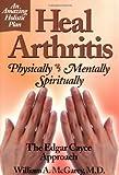 Heal Arthritis: Physically-Mentally-Spiritually : The Edgar Cayce Approach