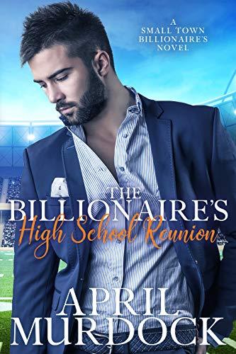The Billionaire's High School Reunion (Small Town Billionaires Book 1) (English Edition)