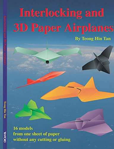 Interlocking and 3D Paper Airplanes: 16 Models From One Sheet of Paper Without Any Cutting or Gluing