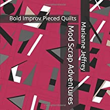 Mod Scrap Adventures: Bold Improv Pieced Quilts (Improv Adventures)