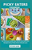 Picky Eaters Cookbook: An Ultimate Guide With Quick And Delicious Recipes Every Picky Eaters Would...