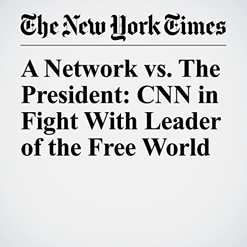 A Network vs. The President: CNN in Fight With Leader of the Free World copertina
