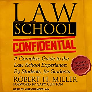 Law School Confidential     A Complete Guide to the Law School Experience: By Students, for Students              By:                                                                                                                                 Robert H. Miller,                                                                                        Gary Clinton - foreword                               Narrated by:                                                                                                                                 Mike Chamberlain                      Length: 14 hrs and 34 mins     8 ratings     Overall 4.8