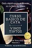 Curso Básico de Cata (Vinos Tintos): Guía rápida para el Novato en la...