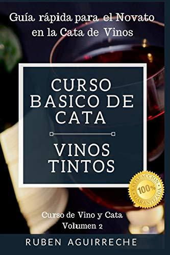 Curso Básico de Cata  (Vinos Tintos): Guía rápida para el Novato en la Cata de Vinos