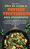 Libro de cocina a presión vegetariana para principiantes: La...