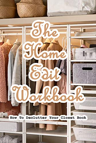 The Home Edit Workbook: How To Declutter Your Closet Book: A Complete Guide to Decluttering Your Closet