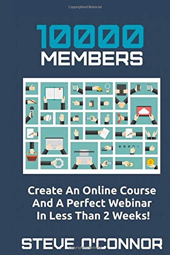 10000 MEMBERS: Create An Online Course And A Perfect Webinar In Less Than 2 Weeks