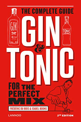 Du Bois, F: Gin and Tonic: The Complete Guide for the Perfec: The Complete Guide for the Perfect Mix