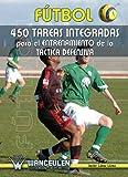 Fútbol: 450 Tareas Integradas Para El Entrenamiento De La Táctica Defensiva