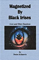 Magnetized By Black Irises: Love and Other Emotions