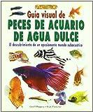 GUÍA VISUAL DE PECES DE ACUARIO DE AGUA DULCE (Animales Domesticos (drac))