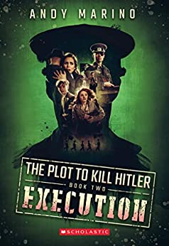 The Execution (The Plot to Kill Hitler #2) by [Andy Marino]